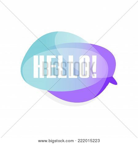 Colored transparent speech bubble with text Hello . Blue and purple cloud with greeting message. Vector illustration isolated on white background. Design for chat, mobile app or messenger sticker.