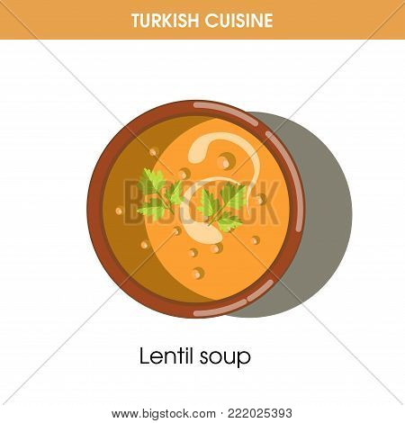Creamy Lentil soup in bowl from Turkish cuisine isolated cartoon flat vector illustration on white background. Nutritious thick liquid dish with meat and vegetables decorated with parsley leaves.