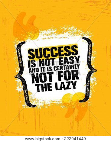 Success Is Not Easy And Certainly Not For The Lazy. Inspiring Creative Motivation Quote Poster Template. Vector Typography Banner Design Concept On Grunge Texture Rough Background