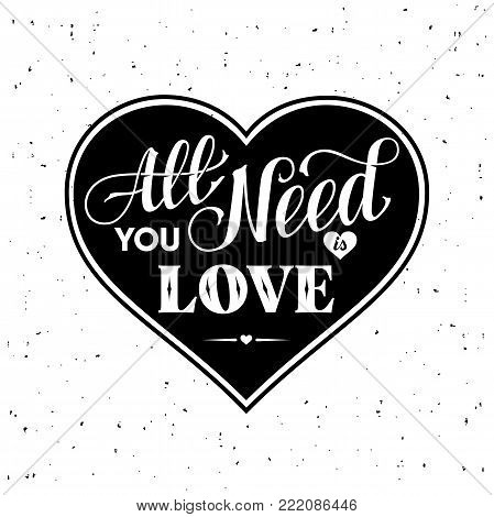 All you need is Love. Inspirational quote about love. Typography card with black words and black heart at white background