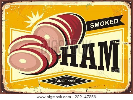 Smoked ham advertising with sliced ham on old rusty yellow background. Retro sign promotional vector food illustration.