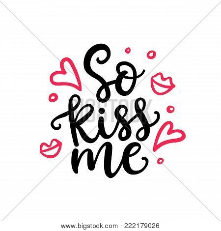 So Kiss Me. Hand Written Lettering for Valentines Day Gift Tag, Wedding Invitation. Vector Typography poster in Vintage Retro Style.