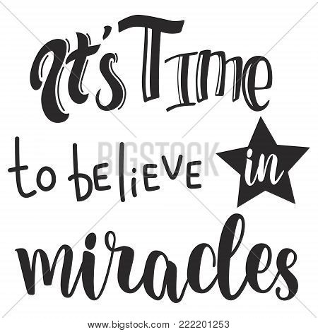 It's time to believe in miracles slogan design. Vector hand drawn illustration black color