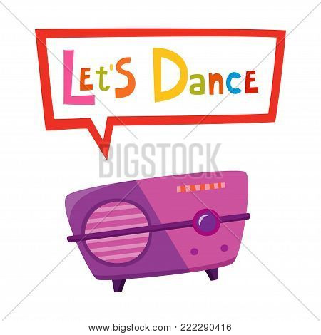 Vintage radio isolated on white background with bubble. Vector illustration of retro cartoon radio. Old radio with text Lets Dance used for invitation, poster.