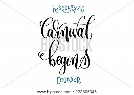 february 10 - carnival begins - ecuador, hand lettering inscription text to winter holiday design, calligraphy vector illustration