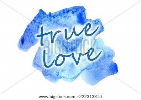True love. The text is depicted in Watercolor illustration in the form of a wet color stroke, inside which is a painted heart