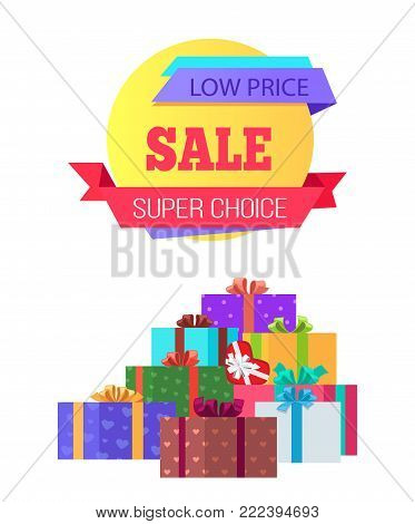 Low price super choice sale special exclusive offer poster piles of gift boxes wrapped in decorative color paper, topped by bows vector illustration