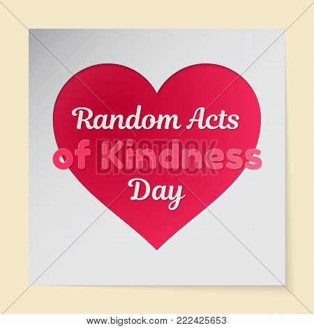 Random Acts of Kindness Day theme vector illustration. A pink heart cut out in paper and resembling an inscription is an applique. The date of the event is 17 February.