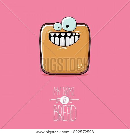 vector funky cartoon cute sliced bread character isolated on pink background. My name is bread concept illustration. funky food character with eyes and mouth or bakery label mascot