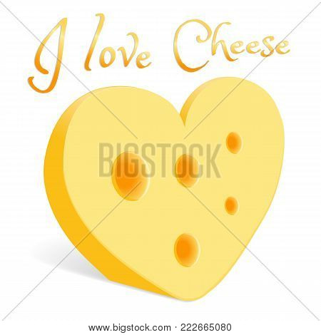 Yellow cheese, heart-shaped. With large holes, the ripened head is a dairy product. With the inscription I love cheese . To place on the banner advertising is cheese-making. Isolated, on white background. Vector