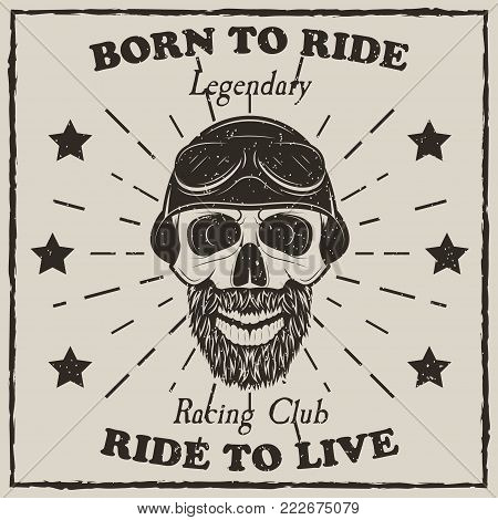 Vintage motorcycle t-shirt vector grunge illustration. Born to ride, Ride to live, Legendary Racing Club motorcycle typography. Monochrome beard biker skull in helmet and goggles.