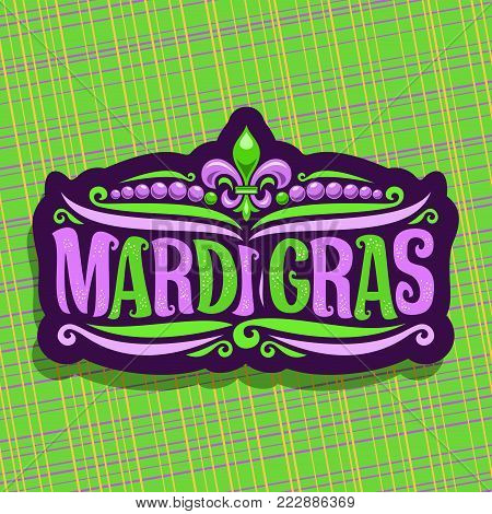 Vector logo for Mardi Gras Carnival, cut label with beads and symbol fleur de lis, original font for festive brush text mardi gras on green abstract background, purple sign for carnival in New Orleans