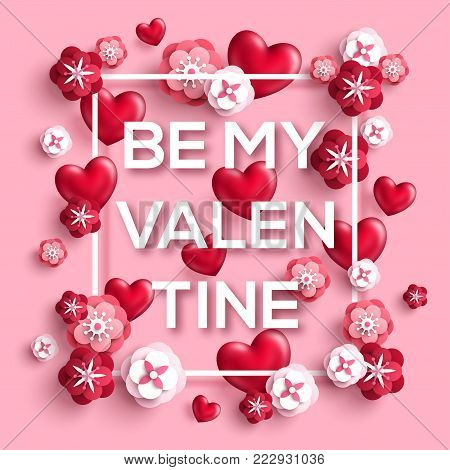 Be my Valentine concept with square frame. Red 3D hearts and paper cut flowers. Vector Illustration. Romantic background for Saint Valentines day.