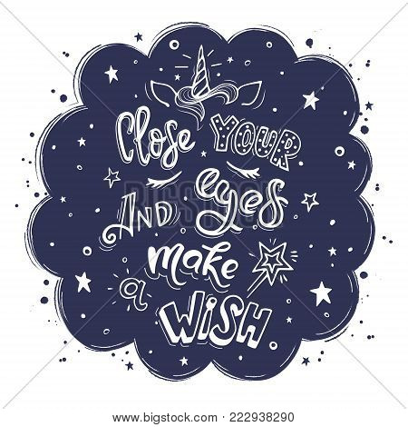Close your eyes and make wish. Vector inspirational quote. Motivational handdrawn lettering with the silhouette of a unicorn: his horn, ears, mane and closed eyes on background of the night starry sky.