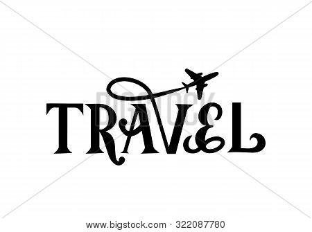 Travel Hand Lettering With Airplane Isolated On White. Inspirational Or Motivational Quote Typograph