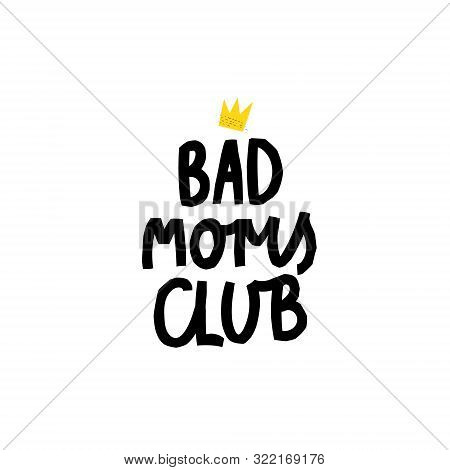 Bad Moms Club Girl Power Crown Quote Feminist Lettering. Calligraphy Inspiration Graphic Design Typo