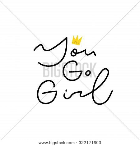 You Go Girl Power Crown Quote Feminist Lettering. Calligraphy Inspiration Graphic Design Typography