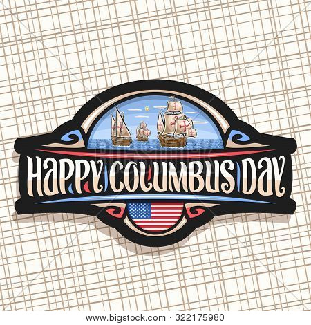 Vector Logo For Columbus Day, Dark Decorative Sticker With Illustration Of 3 Old Wooden Sail Ships I