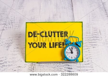 Handwriting text writing De Clutter Your Life. Concept meaning remove unnecessary items from untidy or overcrowded places. poster