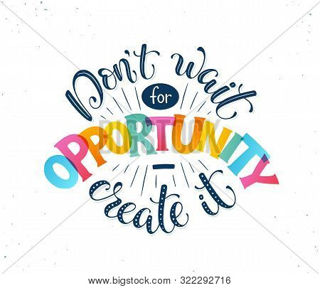 Opportunity Typography Vector Illustration. Dont Wait For Opportunity , Create It. Motivational Post