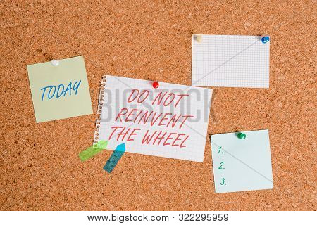 Writing note showing Do Not Reinvent The Wheel. Business photo showcasing stop duplicating a basic method previously done Corkboard size paper thumbtack sheet billboard notice board. poster