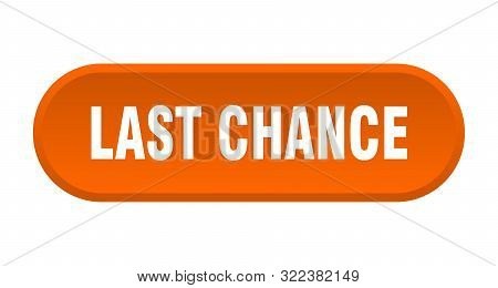 Last Chance Button. Last Chance Rounded Orange Sign. Last Chance