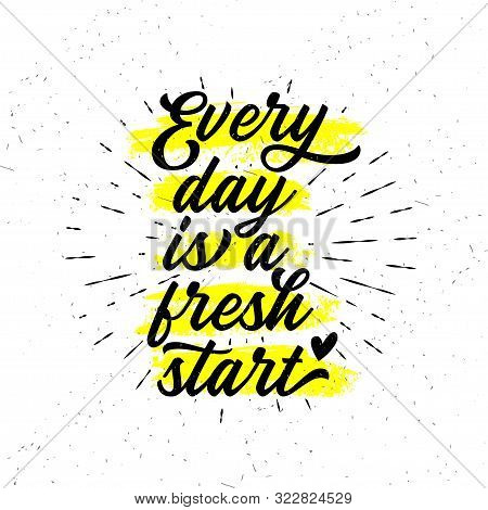 Every Day Is A Fresh Start. Handwritten Lettering.