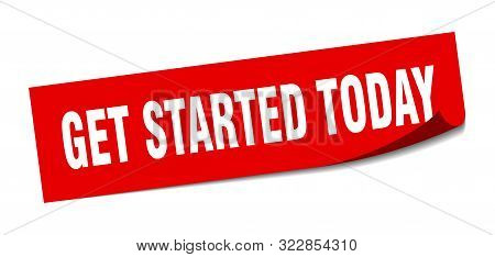 Get Started Today Sticker. Get Started Today Square Isolated Sign. Get Started Today