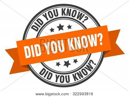 Did You Know Label. Did You Know Orange Band Sign. Did You Know