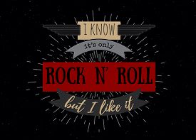 Typography Poster. I Know It Is Only Rock N Roll But I Like It. Inspirational Quote. Concept Design