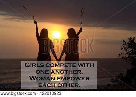 Woman Inspirational Quote - Girls Compete With One Another. Woman Empower Each Other. Women S Day Co