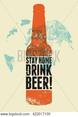 Stay Home. Drink Beer. Healthcare Pandemic Social Distance Typographic Vintage Grunge Style Poster W