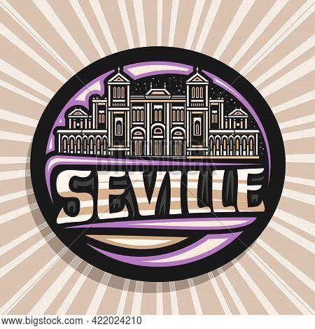Vector Logo For Seville, Black Decorative Badge With Line Illustration Of European Seville City Scap