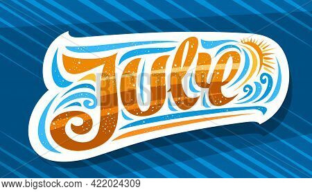 Vector Logo For July, Decorative Cut Paper Badge With Curly Calligraphic Font, Illustration Of Art D