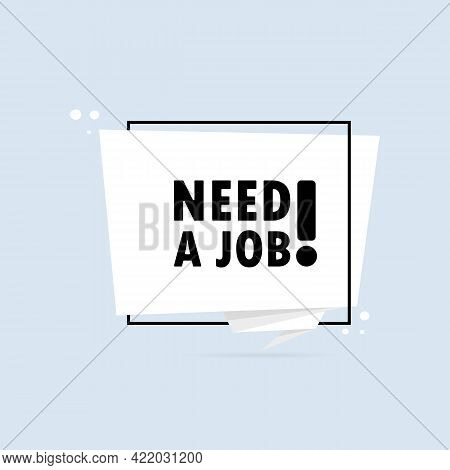Need A Job. Origami Style Speech Bubble Banner. Sticker Design Template With Need A Job Text. Vector