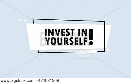 Invest In Yourself. Origami Style Speech Bubble Banner. Sticker Design Template With Invest In Yours