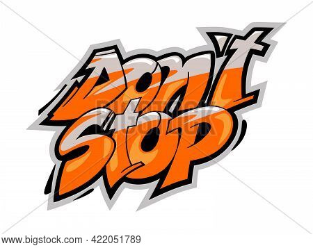 Don't Stop Phrase. Hand Drawn Cartoon Style Lettering For Motivational Posters, Greeting Cards, T Sh