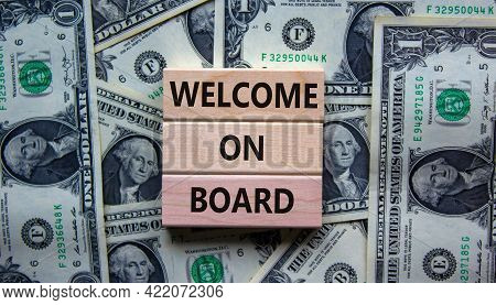 Welcome On Board Symbol. Wooden Blocks With Words 'welcome On Board'. Beautiful Background From Doll