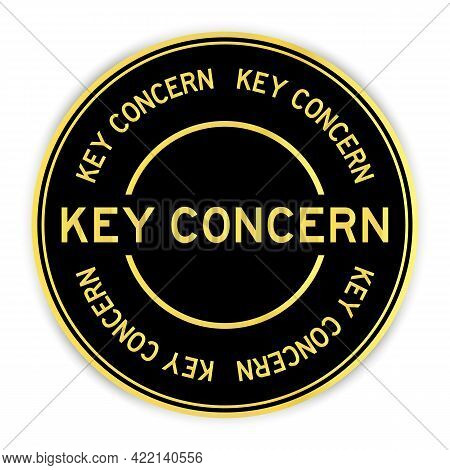 Black And Gold Color Round Label Sticker With Word Key Concern On White Background