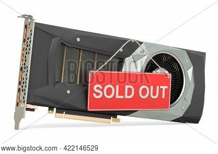 Video Card With Sold Out Sign. Shortages Of Gpu Concept, 3d Rendering Isolated On White Background