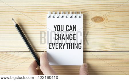 You Can Change Everything Text On Notebook, Business Concept.