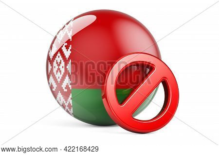 Forbidden Symbol With Belarusian Flag. Prohibition In Belarus Concept, 3d Rendering Isolated On Whit