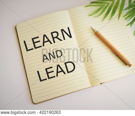 Lead And Learn, Conceptual Words Written In Notebook.business Photo Text Improve The Skills And Know