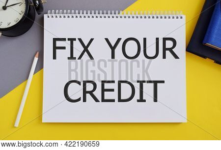 Fix Your Credit Text Written In Notebook. Conceptual Photo Keep Balances Low On Credit Cards And Oth
