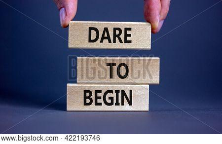 Dare To Begin Symbol. Wooden Blocks With Words 'dare To Begin'. Beautiful Grey Background, Businessm