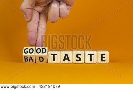 Good Or Bad Taste Symbol. Businessman Turns Wooden Cubes And Changes Words 'bad Taste' To 'good Tast