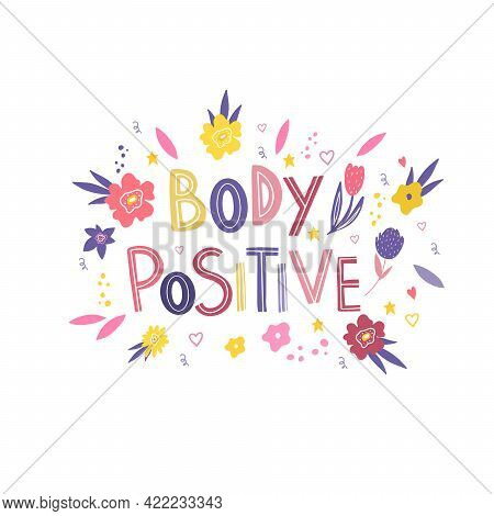 Body Positive. Women's Freedom Of Choice. A Bright Slogan For The Design Of Postcards, Posters, Adve