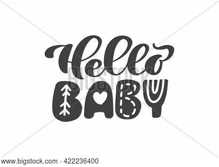 Hello Baby Scandinavian Hand Drawn Vector Brush Text. Retro Vintage Custom Design. Children Poster W