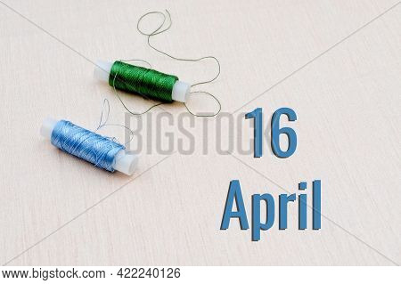 Handicraft Calendar 16 April. Skeins Of Green And Blue Threads For Embroidery On A Beige Background.