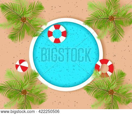 Round Pool, Palm Trees, Life Buoys And Beach Ball. Top View. Hello Summer Concept